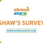 Shaws Survey at www.shawssurvey.com to win $100 gift card